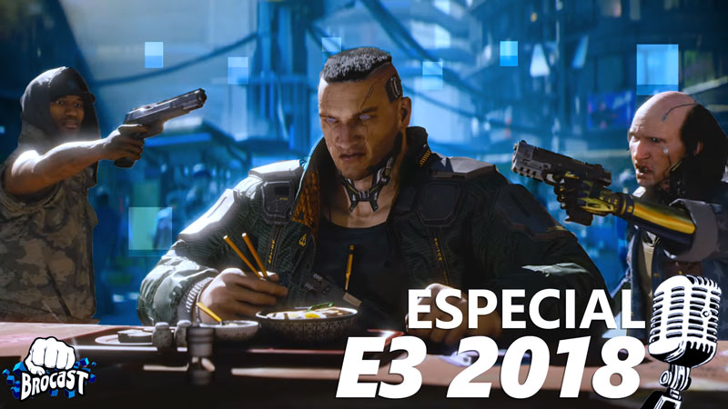 Os melhores games da E3 2018 são o tema do Brocast #16; Confira nosso resumo do evento