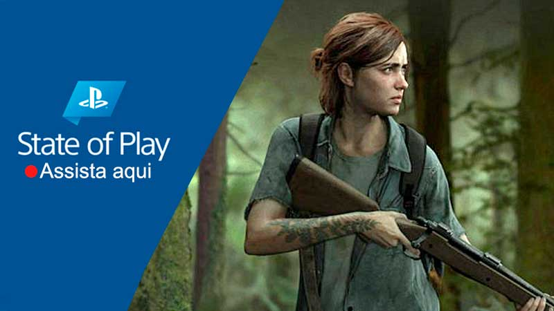 State of Play: onde assistir online + novidades The Last of Us Parte 2